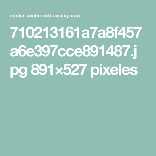 710213161a7a8f457a6e397cce891487.jpg 891×527 pixeles
