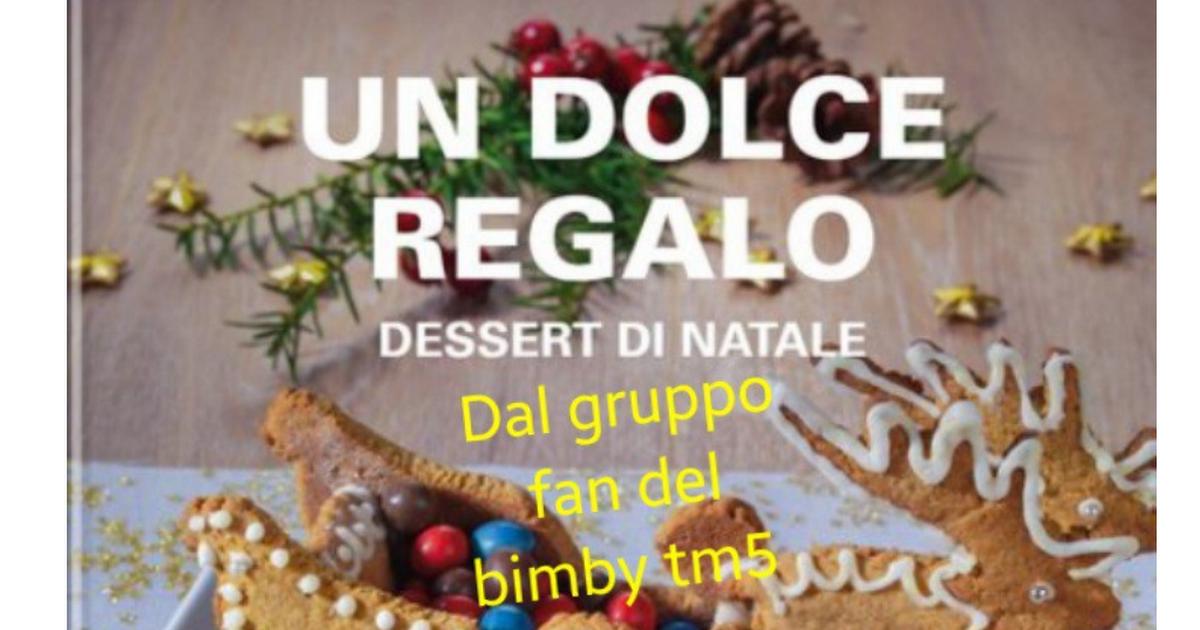 Regali Di Natale Fatti Con Il Bimby.Collection Un Dolce Regalo Dessert Di Natale Pdf Bimby Ricette
