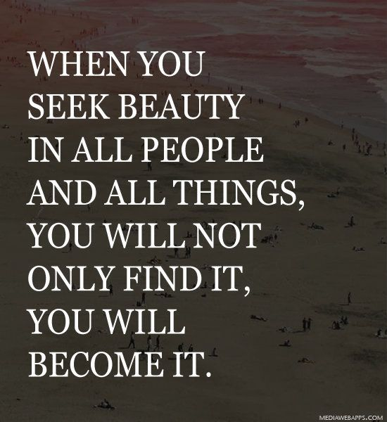 Buy All The Things: When You Seek Beauty In All People And All Things, You
