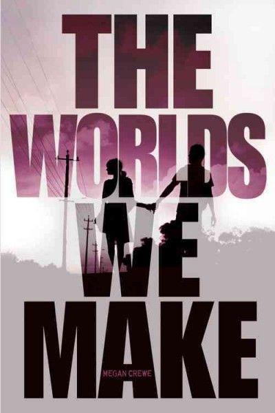 The Worlds We Make by Megan Crewe Dec. 2014