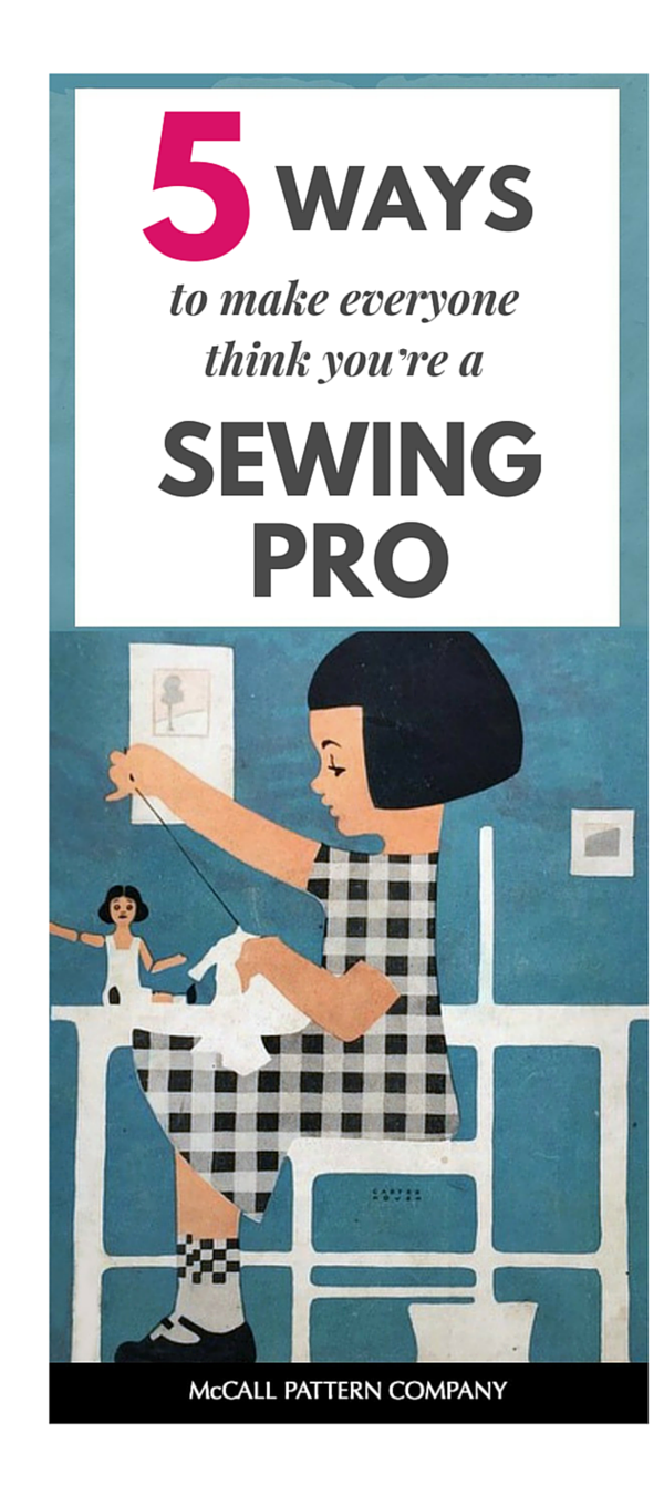 5 ways to make everyone think you're a sewing pro. On the McCall Pattern Company blog.