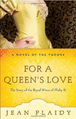 For a Queen's Love: The Stories of the Royal Wives of Philip II (A Novel of the Tudors)