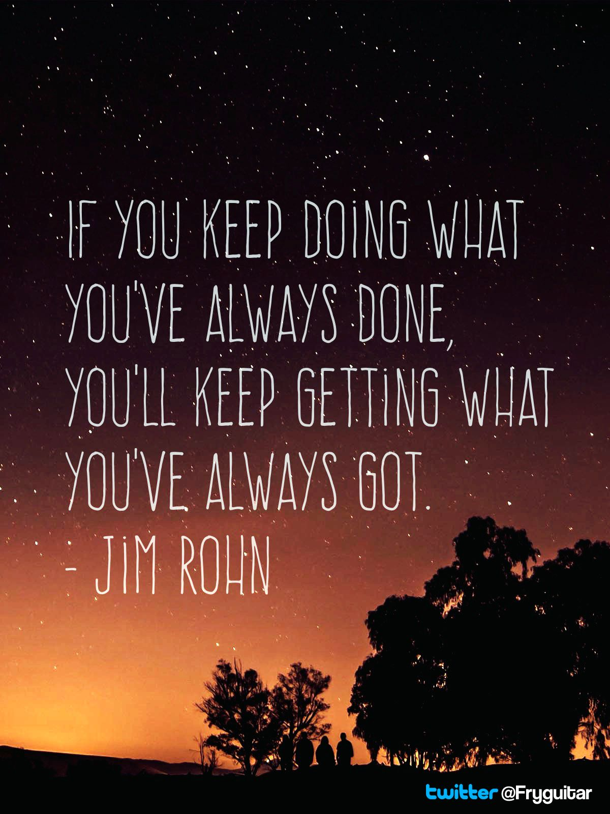 If You Keep Doing What You Ve Always Done You Ll Keep Getting