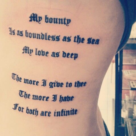 William Shakespeare quote from Romeo & Juliet. My tattoo on my rib cage. :) What it means to me is it is my promise to who ever I become in a relationship with.