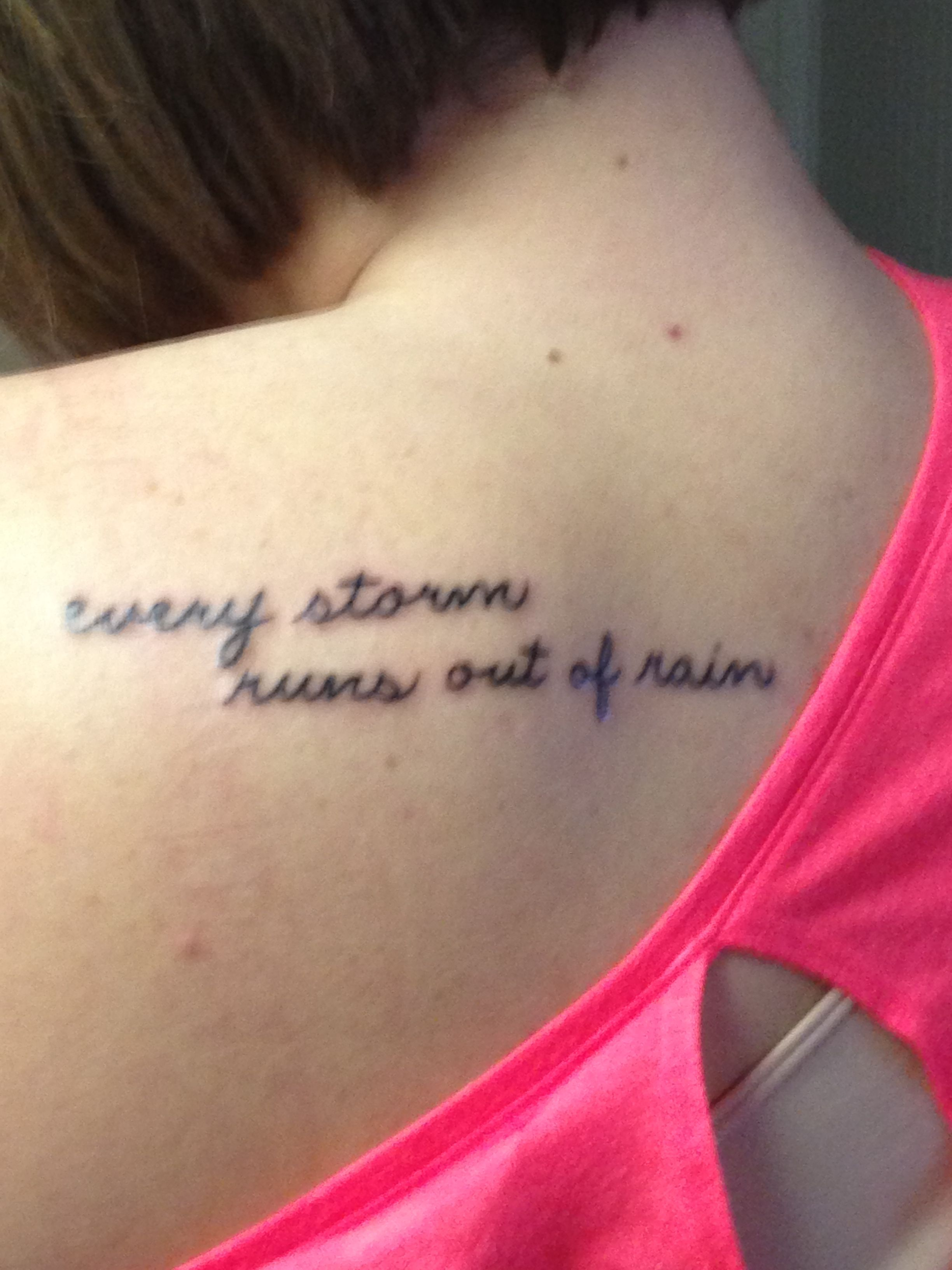 Shoulder blade tattoo. Every storm runs out of rain ...