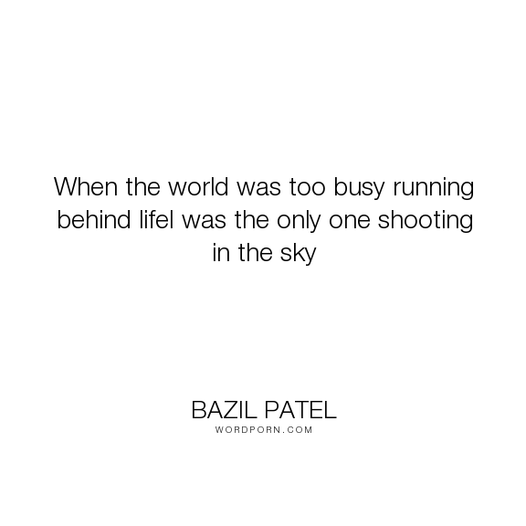 Bazil patel when the world was too busy running behind lifei was bazil patel when the world was too busy running behind lifei was the only altavistaventures Image collections
