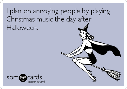 Play Christmas Music.I Plan On Annoying People By Playing Christmas Music The Day