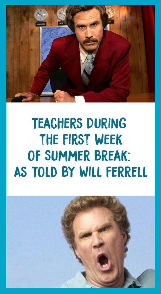 Teachers During Summer Break As Told By Will Ferrell Teachers Summer Humor Teachers Summer Quotes Teacher Memes Funny