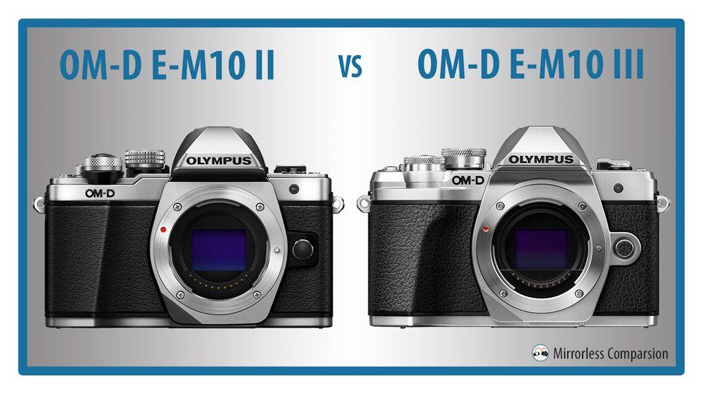 Olympus Om D E M10 Mark Ii Vs E M10 Mark Iii The 10 Main Differences Olympus Camera Olympus Camera Photography Olympus Camera Omd