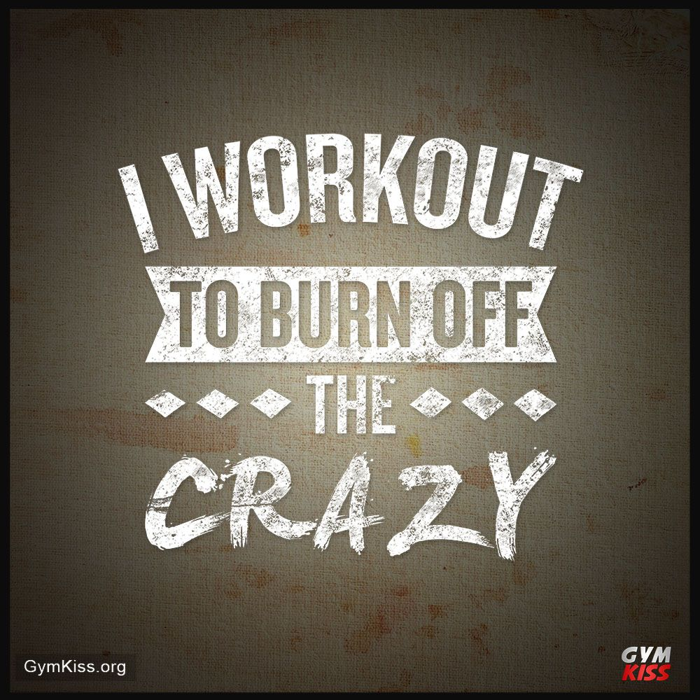 I Workout To Burn Off The Crazy Fit Girl Motivation Fitness Motivation Quotes Workout Memes