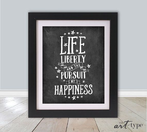 Life Liberty Pursuit Of Happiness Print Quote INSTANT DOWNLOAD 60x60 Classy Life Liberty And The Pursuit Of Happiness Quote