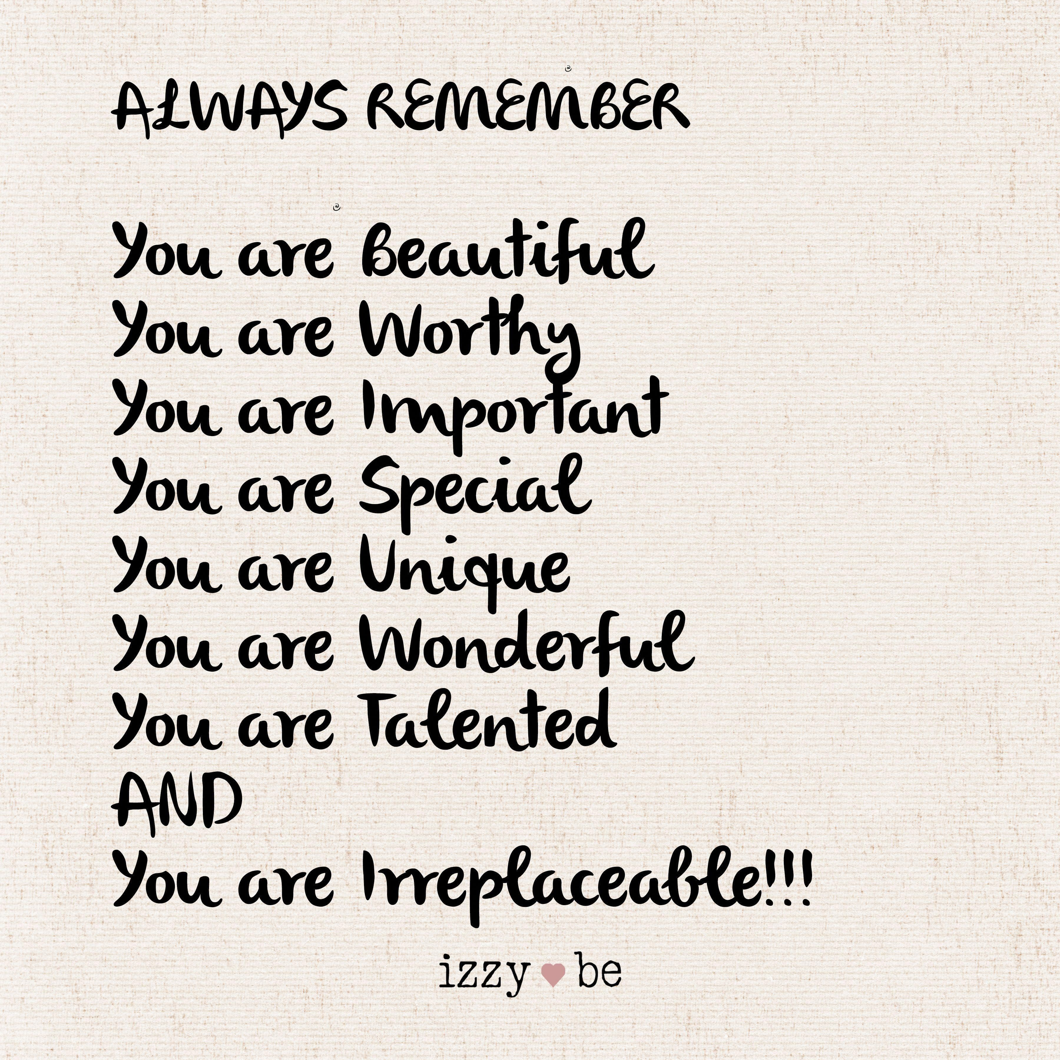 Always Remember You Are Beautiful Worthy Important Special Unique Won Positive Quotes Inspirational Life
