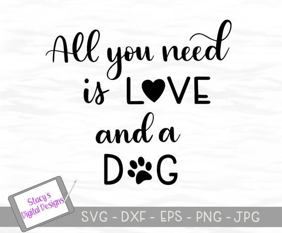 Dog Svg All You Need Is Love And A Dog With Heart And Paw Print For Cricut And Silhouette Papo