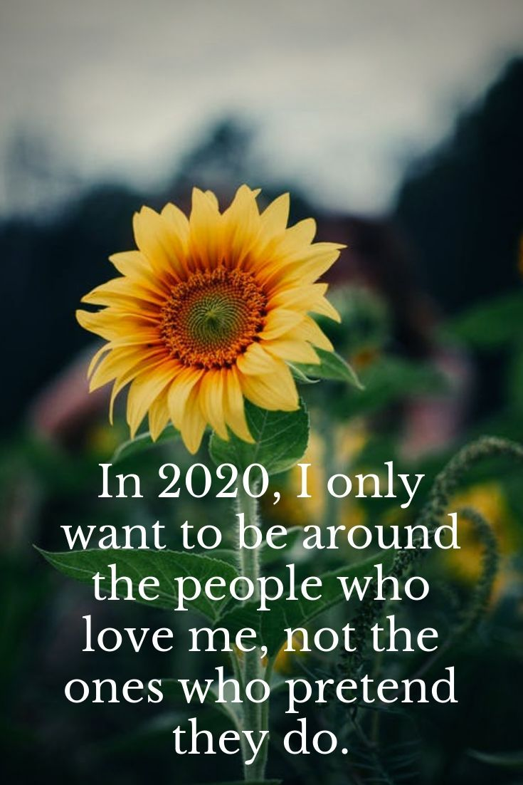 New year quotes goals for 2020 year. In 2020, I only want to be around the people who love me, not the ones who pretend they do. #HappyNewYearQuotes2020 #HappyNewYear2020Quotes #2020quotes