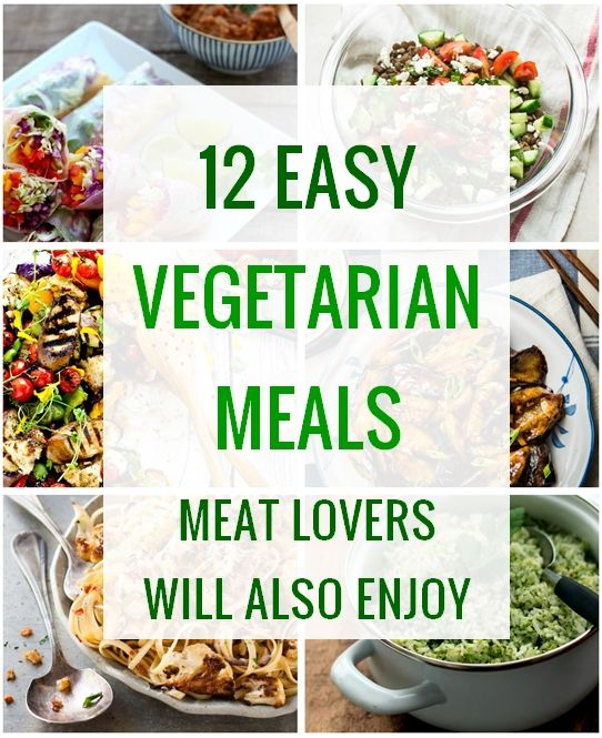 12 Easy Vegetarian Meals Even Meat Lovers Will Enjoy