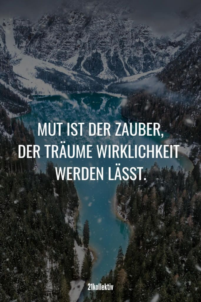 Wisdom, quotes and sayings about courage-Lebensweisheiten, Zitate und Sprüche über Mut Courage is the magic that makes dreams come true.
