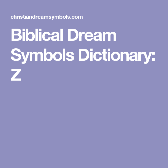 Good Link Somewhat Biblical Dream Symbols Dictionary Z Dreams