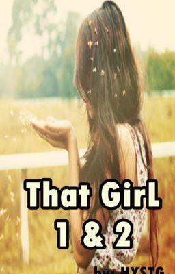 That Girl 1 & 2 - That Girl  | Books Worth Reading | Wattpad