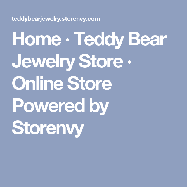 Home · Teddy Bear Jewelry Store · Online Store Powered by Storenvy