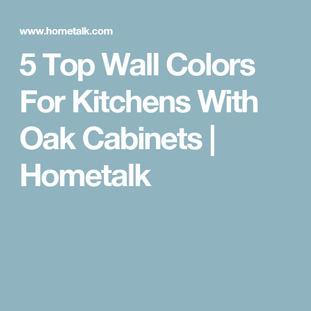 5 Top Wall Colors For Kitchens With Oak Cabinets: 5 Top Wall Colors For Kitchens With Oak Cabinets In 2019