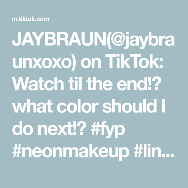 Jaybraun Jaybraunxoxo On Tiktok Watch Til The End What Color Should I Do Next Fyp Neonmakeup Linertutorial Liner Tutorial Neon Makeup Color