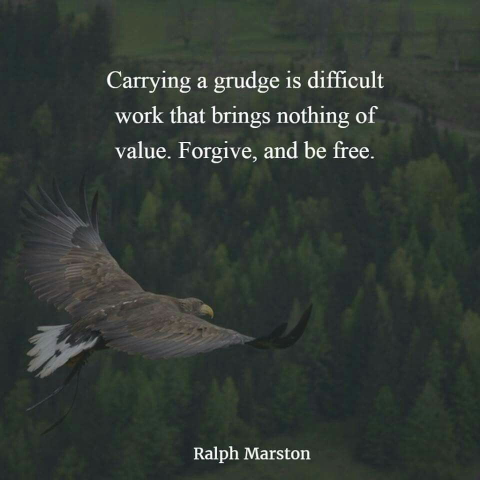 Carrying Grudges Is Difficult Work That Brings Nothing Of Value