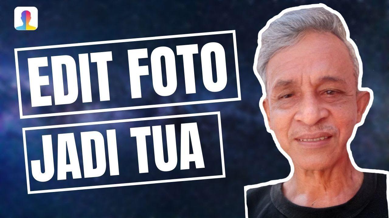Cara Edit Foto Menjadi Tua Di Android Penuaan Pengeditan Foto Wajah