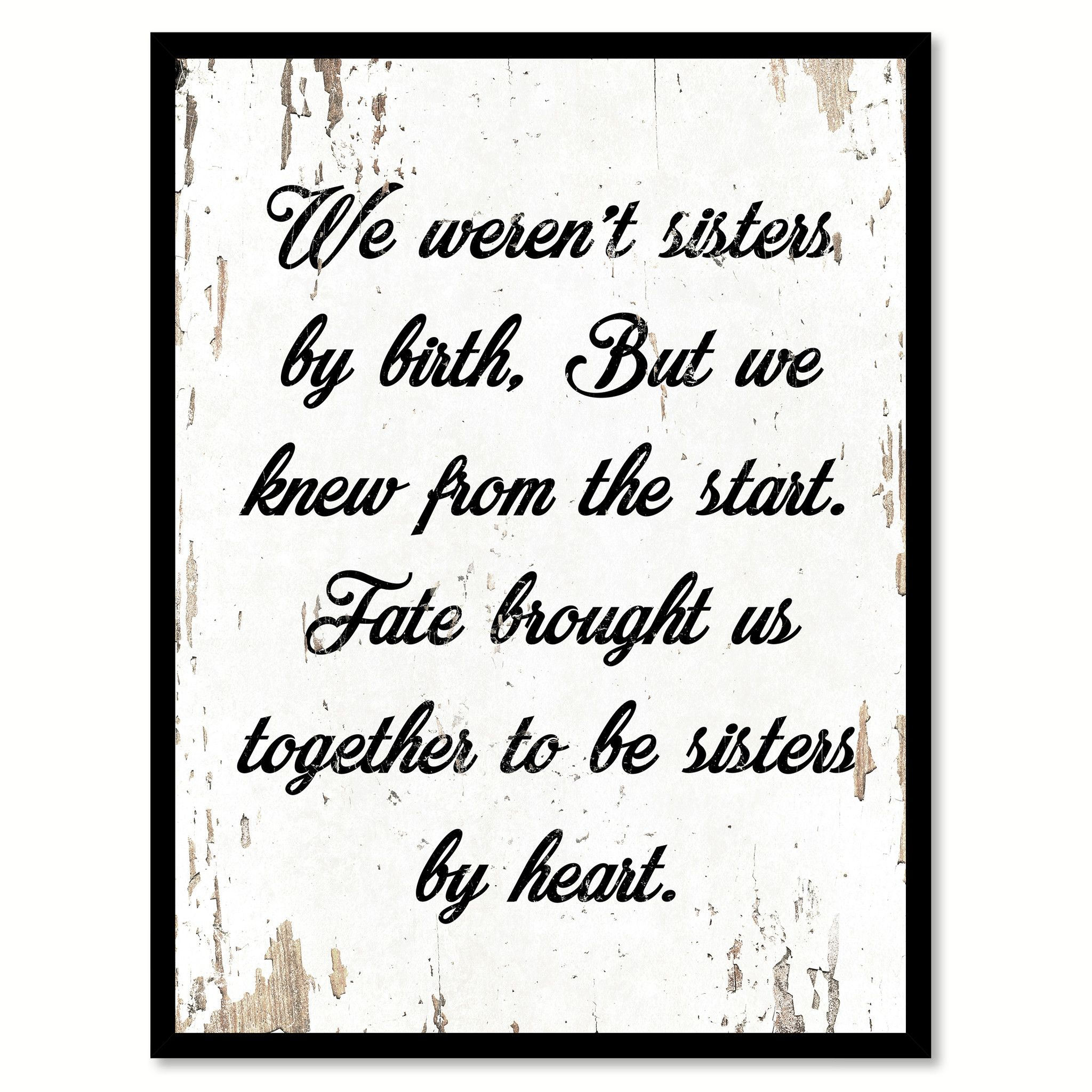 We Weren T Sisters By Birth But We Knew From The Start Quote Saying Gift Ideas Home Decor Wall Art Fake Friend Quotes Julia Child Quotes Inspirational Quotes