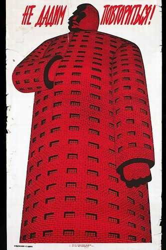 Russian poster, 1950's: We will not allow this to happen again! (With Stalin's death in 1953, the reaction to his regime came swiftly, and many of his supporters were persecuted. Here we see Stalin as a towering building, entirely made out of prison cells, a reference to the widespread imprisonings carried out by Stalin. The viewpoint of this poster, seen from the bottom looking upwards is effective in enhancing the impression of the old premier as some kind of evil giant.)