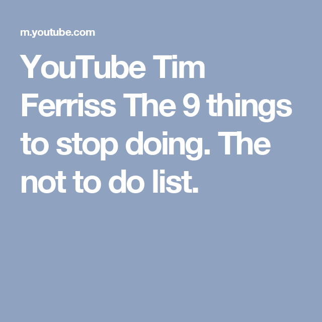 YouTube Tim Ferriss The 9 things to stop doing. The not to do list.