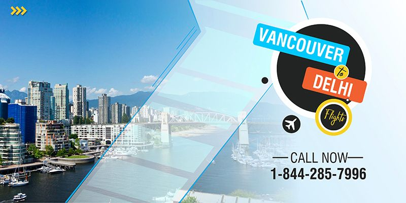 Book vancouver to delhi flights at low airfares best