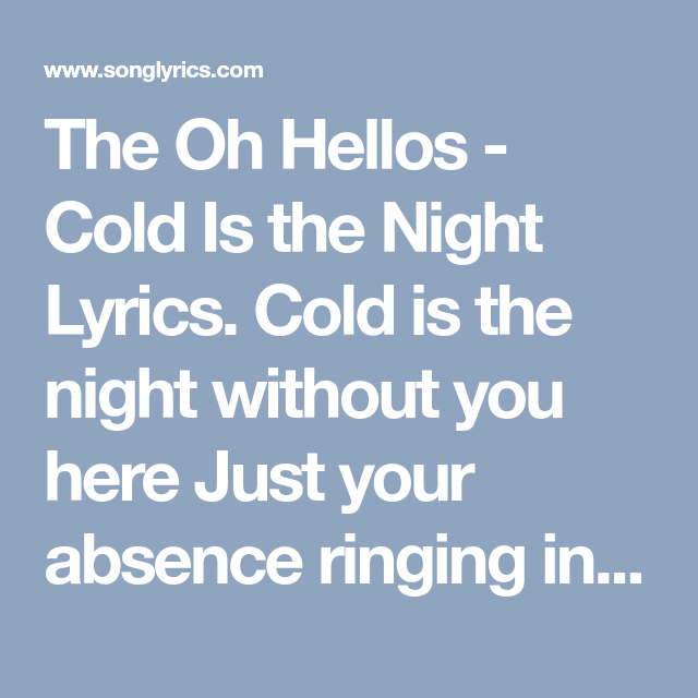 The Oh Hellos Cold Is The Night Lyrics Cold Is The Night Without You Here Just Your Absence Ringing In My Ears Hard Is The Heart T Nights Lyrics Lyrics Cold