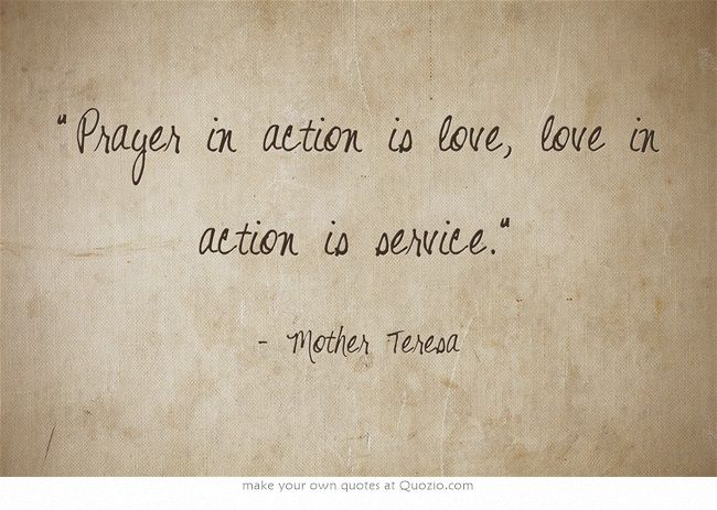 """Prayer In Action Is Love, Love In Action Is Service"