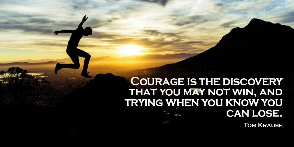 Courage is the discovery that you may not win and trying when you know you can lose. - Tom Krause #quote https://t.co/xom2AvoTHX