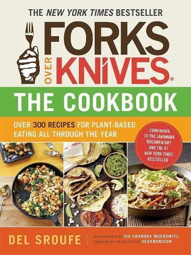 Forks Over Knives The Cookbook Over 300 Recipes For Plant
