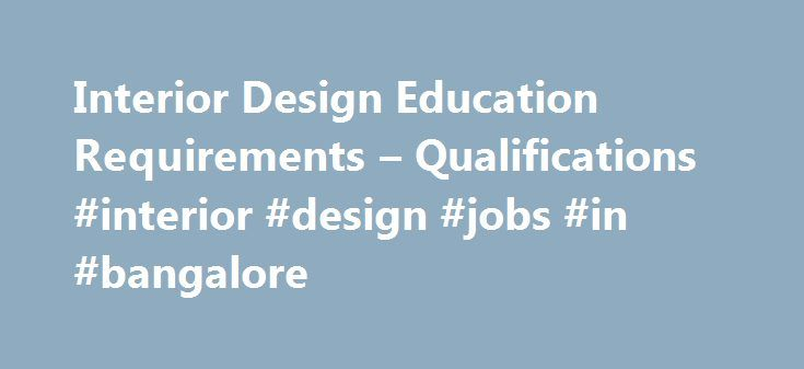 Interior Design Education Requirements Qualifications Jobs In Bangalore