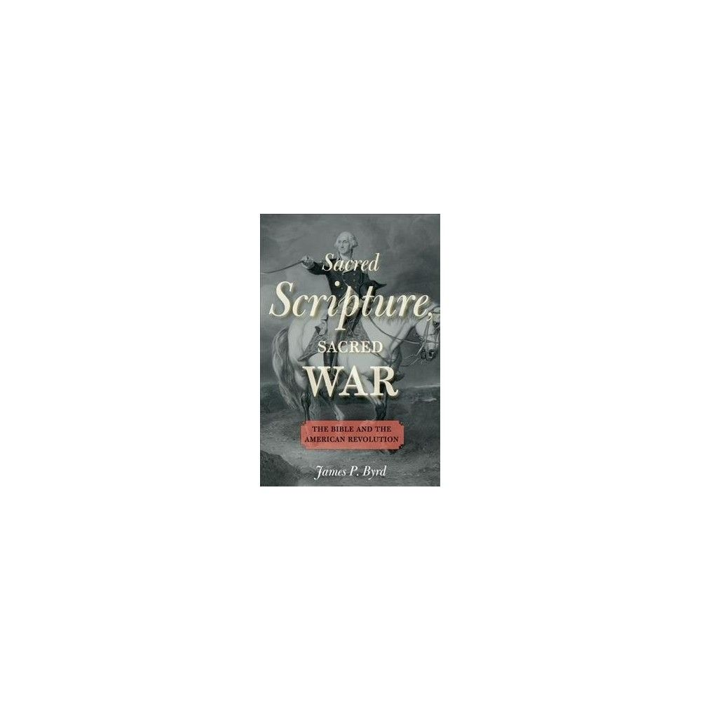 Sacred Scripture, Sacred War : The Bible and the American Revolution (Reprint) (Paperback) (James P.