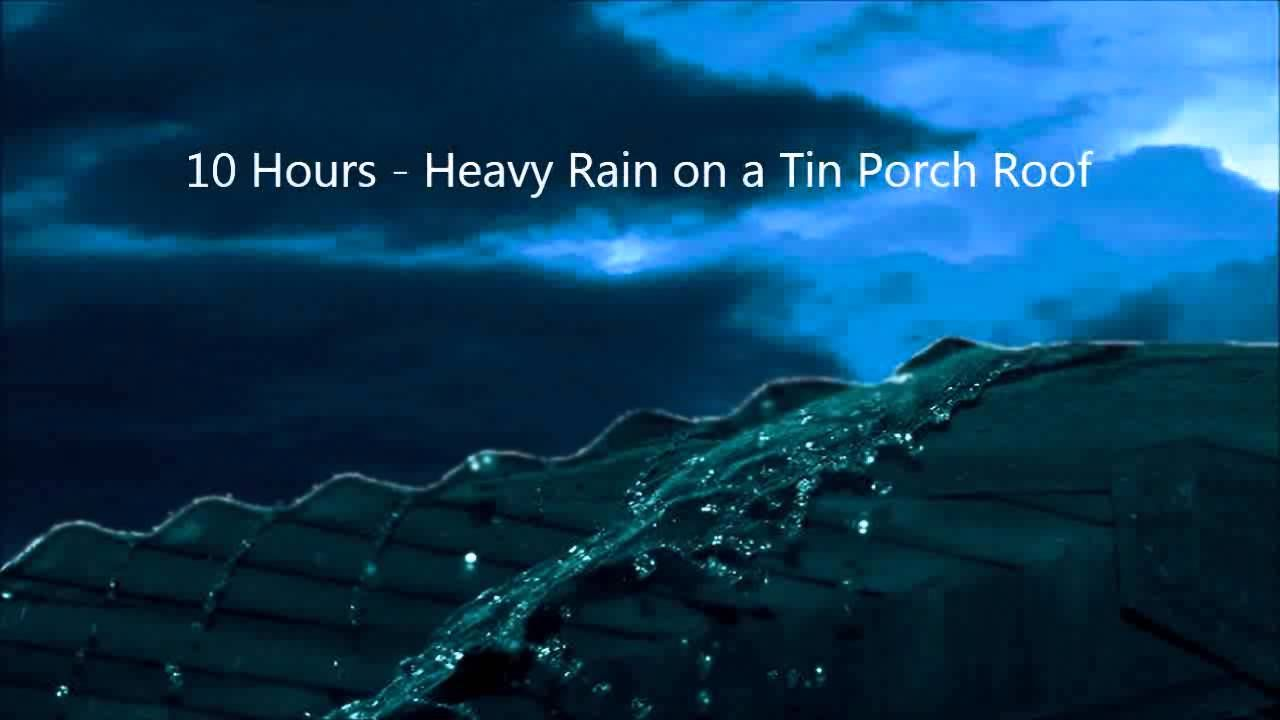 10 Hours Heavy Rain On A Tin Porch Roof Lluvia Relaxing Ambient Soundscapes Porch Roof Rain Ambient Music