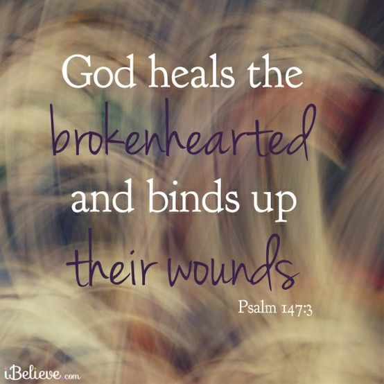 God Heals The Brokenhearted And Binds Up Their Wounds