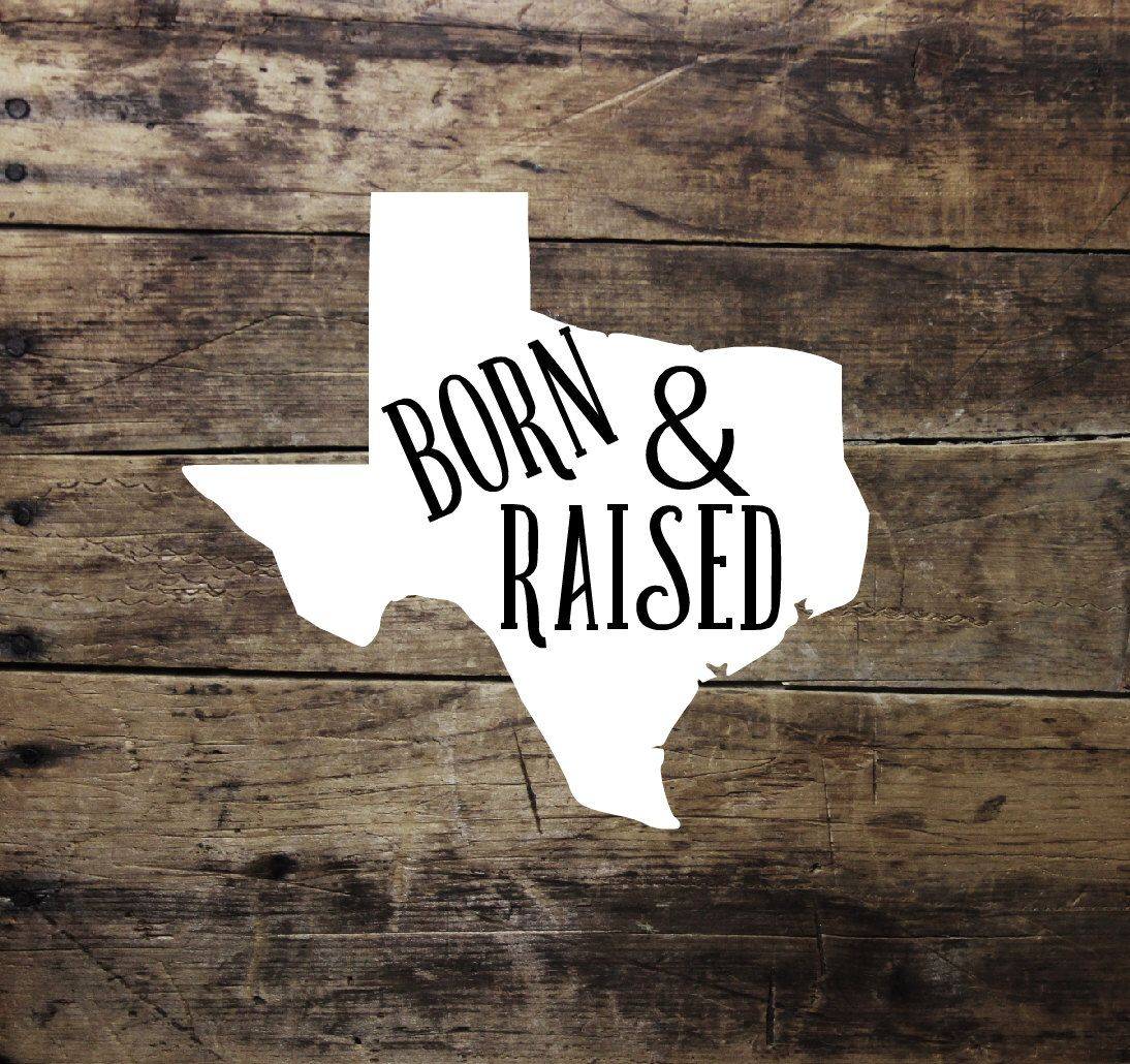 Born Amp Raised Texas Decal Born And Raised Yeti Decal
