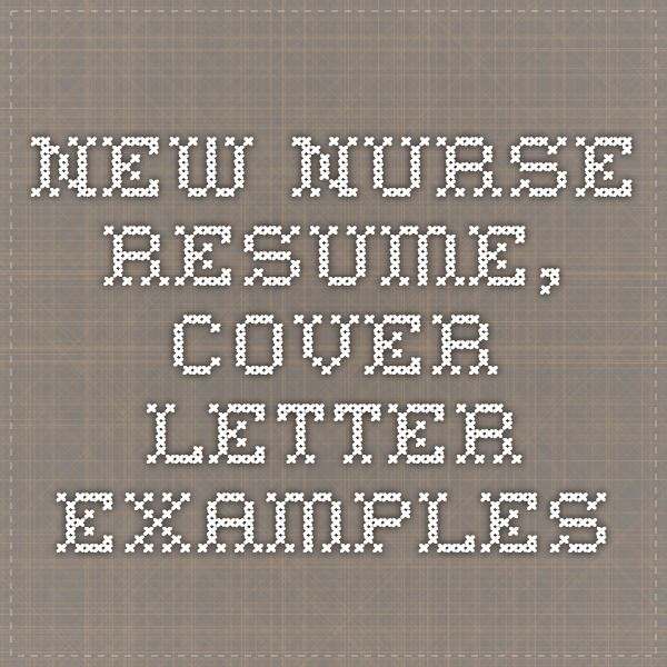 new nurse resume, cover letter examples Nursing Pinterest - resume for new nurse