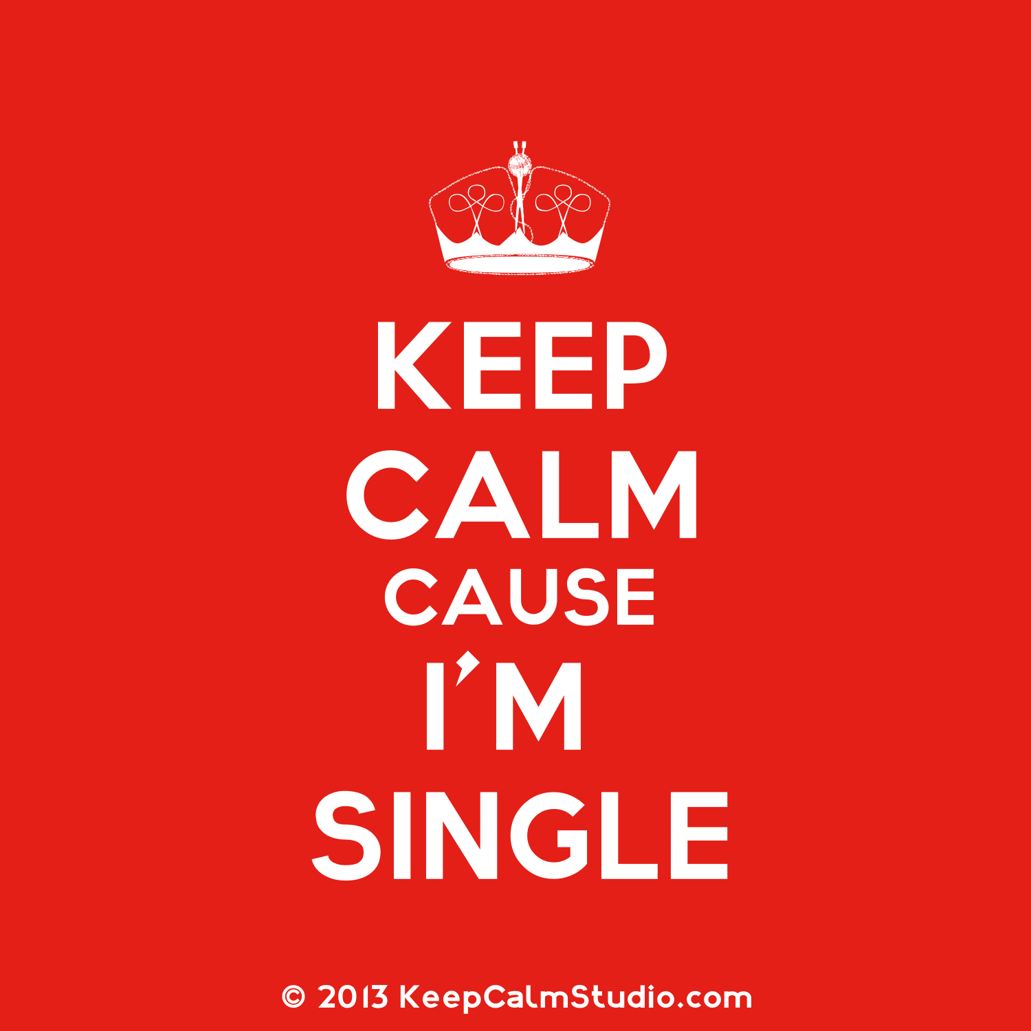 Keep calm cause I'm single | Keep Calm Cause I'm Single' design on t-shirt, poster, mug and many ...