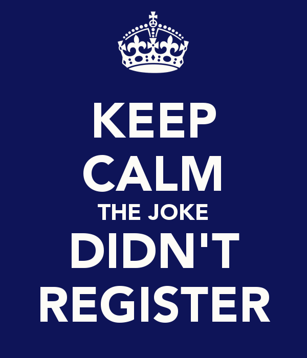 KEEP CALM THE JOKE DIDN'T REGISTER - KEEP CALM AND CARRY ON Image Generator - brought to you by the Ministry of Information