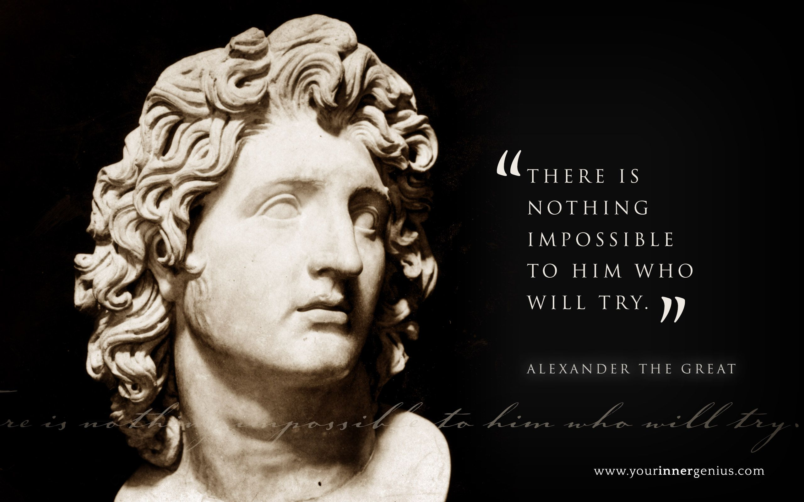 Alexander the great on what is and isnt possible do you believe