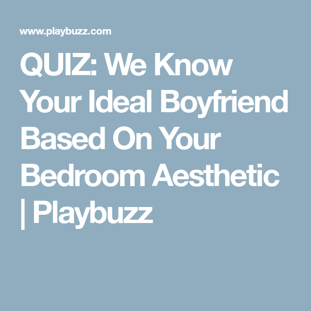 QUIZ: We Know Your Ideal Boyfriend Based On Your Bedroom Aesthetic