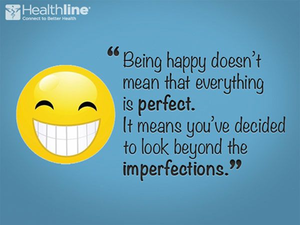 Being happy doesn't mean that everything is perfect. It means you've decided to look beyond the imperfections.