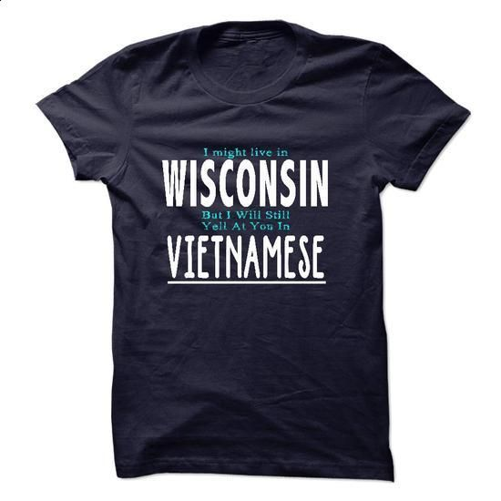 I live in WISCONSIN I CAN SPEAK VIETNAMESE - #tee trinken #funny sweatshirt. BUY NOW => https://www.sunfrog.com/LifeStyle/I-live-in-WISCONSIN-I-CAN-SPEAK-VIETNAMESE.html?68278