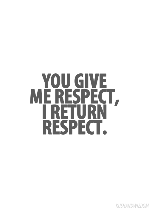 Pretty Muchrespect Is Earned Not Given Thats Deep