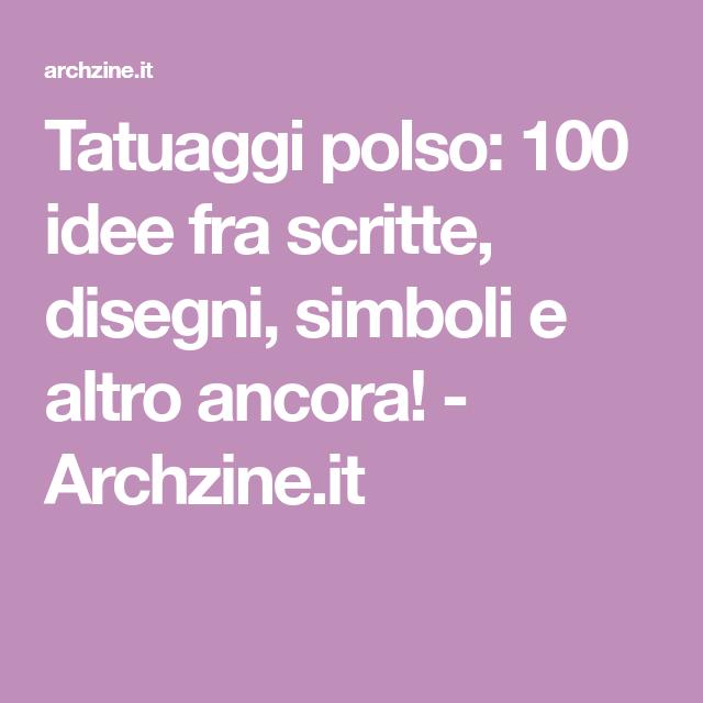 Tatuaggi polso: 100 idee fra scritte, disegni, simboli e altro ancora! – Archzine.it
