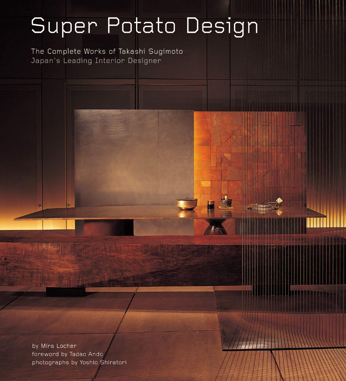 Super Potato Design The Complete Works Of Takashi Sugimoto JapanS Leading Interior Designer PDF